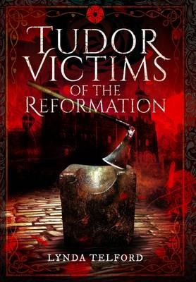 Tudor Victims of the Reformation (Hardback)
