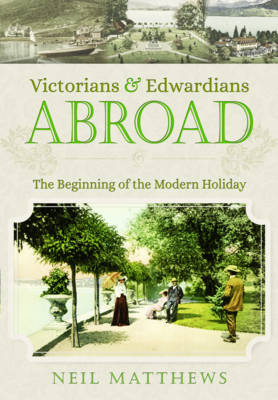 Victorians and Edwardians Abroad: The Beginning of the Modern Holiday (Paperback)
