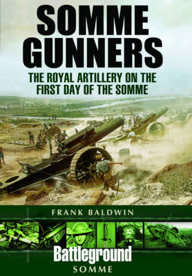 Somme Gunners: The Royal Artillery on the First Day of the Somme (Paperback)
