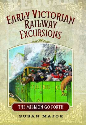 The Early Victorian Railway Excursions: The Million Go Forth (Hardback)