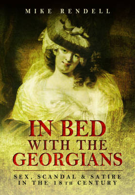 In Bed with the Georgians: Sex, Scandal and Satire in the 18th Century (Paperback)