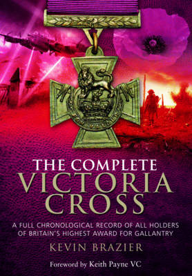 The Complete Victoria Cross: A Full Chronological Record of All Holders of Britain's Highest Award for Gallantry (Paperback)
