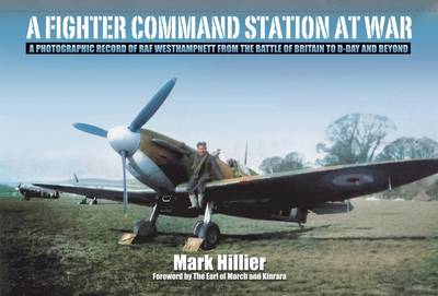 A Fighter Command Station at War: A Photographic Record of RAF Westhampnett from the Battle of Britain to D-Day and Beyond (Hardback)