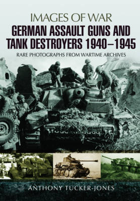 German Assault Guns and Tank Destroyers 1940 - 1945: Rare Photographs from Wartime Archives (Paperback)