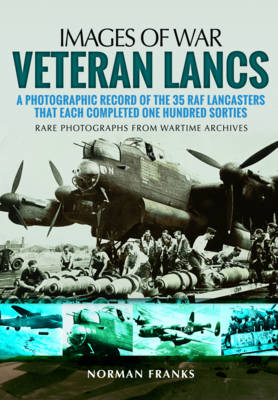 Veteran Lancs: A Photographic Record of the 35 RAF Lancasters That Each Completed One Hundred Sorties (Paperback)