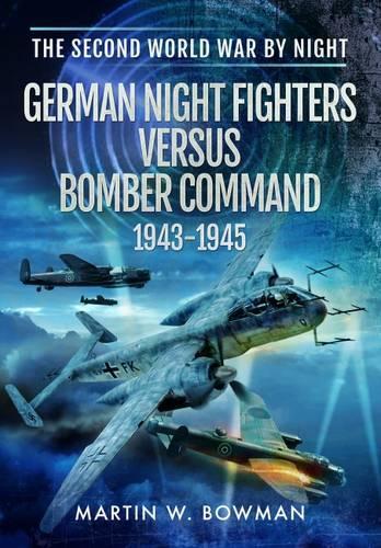 German Night Fighters Versus Bomber Command 1943 - 1945 (Hardback)