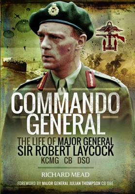 Commando General: The Life of Major General Sir Robert Laycock KCMG CB DSO (Hardback)