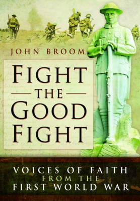 Fight the Good Fight: Voices of Faith from the First World War (Hardback)