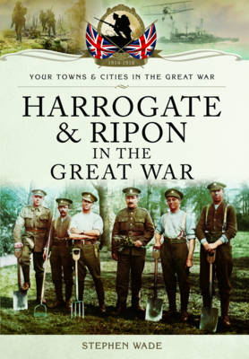 Harrogate and Ripon in the Great War (Paperback)