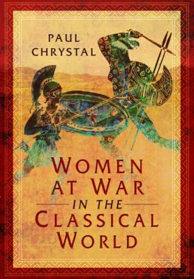 Women at War in the Classical World (Hardback)