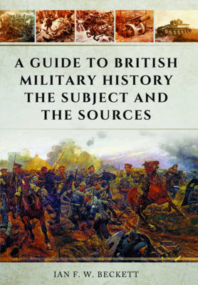 A Guide to British Military History: The Subject and the Sources (Paperback)