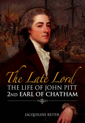 Late Lord: The Life of John Pitt (Hardback)