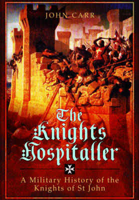 Knights Hospitaller: A Military History of the Knights of St John (Hardback)