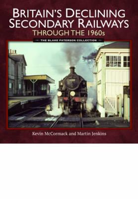 Britain's Declining Secondary Railways Through the 1960s (Hardback)