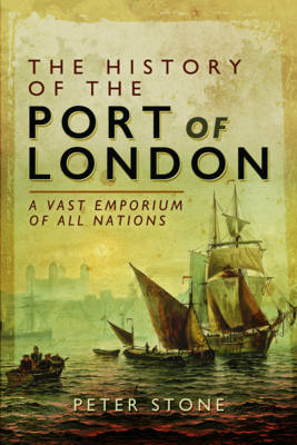 The History of the Port of London: A Vast Emporium of Nations (Hardback)