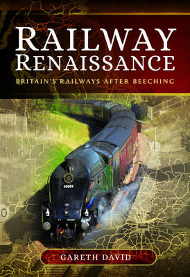 Railway Renaissance: Britain's Railways After Beeching (Hardback)