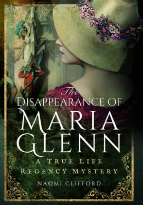 Disappearance of Maria Glenn: A True Life Regency Mystery (Hardback)
