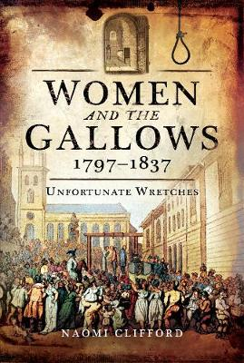 Women and the Gallows 1797 1837: Unfortunate Wretches (Hardback)