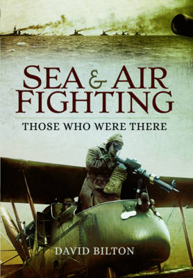 Sea and Air Fighting in the Great War: Those Who Were There (Paperback)