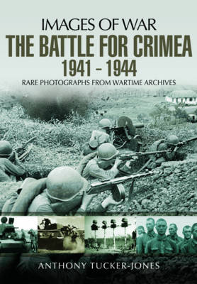 The Battle for the Crimea 1941 - 1944: Rare Photographs from Wartime Archives (Paperback)