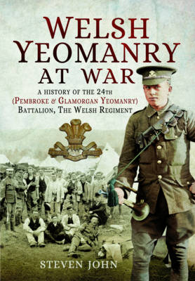 Welsh Yeomanry at War: A History of the 24th (Pembroke and Glamorgan) Battalion the Welsh Regiment (Paperback)