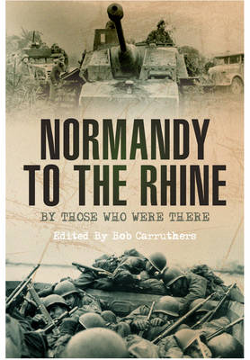 Normandy to the Rhine: By Those Who Were There (Paperback)