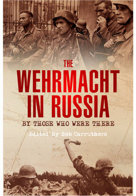 The Wehrmacht in Russia: By Those Who Were There (Paperback)
