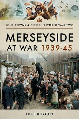 Merseyside at War 1939-45 - Towns & Cities in World War Two (Paperback)