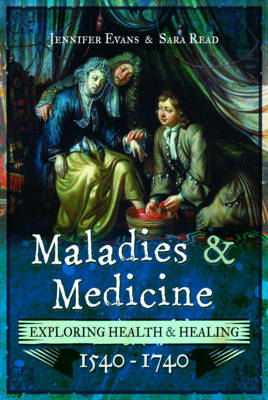 Maladies and Medicine: Exploring Health and Healing, 1540 - 1740 (Paperback)