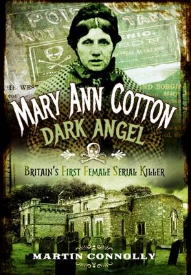 Mary Ann Cotton - Dark Angel: Britain's First Female Serial Killer (Paperback)