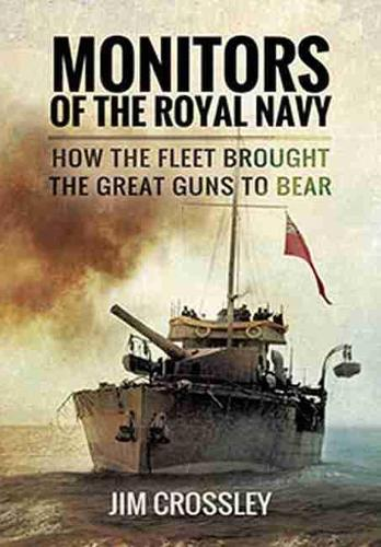 Monitors of the Royal Navy: How the Fleet Brought the Great Guns to Bear (Paperback)