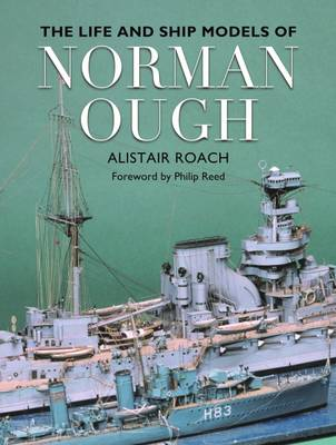 The Life and Ship Models of Norman Ough (Hardback)
