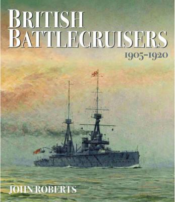 British Battlecruisers: 1905 - 1920 (Hardback)