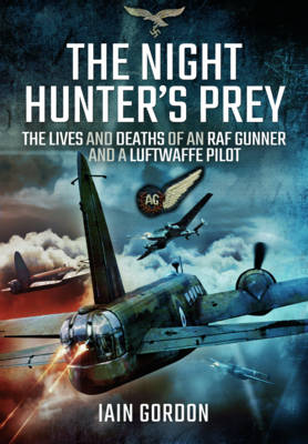 Night Hunter's Prey: The Lives and Deaths of an RAF Gunner and a Luftwaffe Pilot (Hardback)