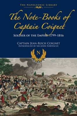 The Note-Books of Captain Coignet: Soldier of Empire, 1799-1816 (Hardback)