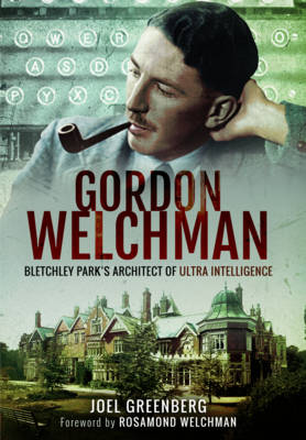 Gordon Welchman: Bletchley Park's Architect of Ultra Intelligence (Paperback)