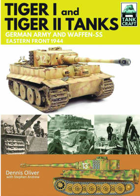 Tank Craft 1: Tiger I and Tiger II Tanks: German Army and Waffen-SS Eastern Front 1944 (Paperback)