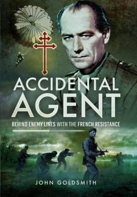 Accidental Agent: Behind Enemy Lines with the French Resistance (Hardback)