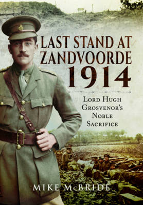 Last Stand at Zandvoore 1914: Lord Hugh Grosvenor's Noble Sacrifice (Hardback)