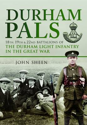 Durham Pals: 18th, 19th and 22nd Battalions of the Durham Light Infantry in the Great War (Paperback)
