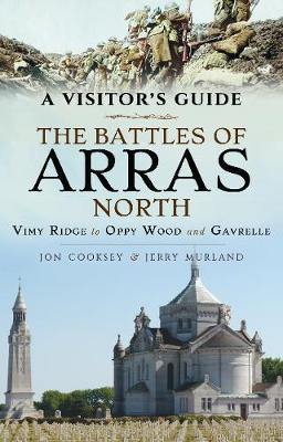 The Battles of Arras: North: A Visitor's Guide; Vimy Ridge to Oppy Wood and Gavrelle (Paperback)