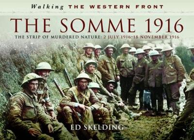 Walking the Western Front: The Somme in Pictures - 2nd July 1916 - November 1916 (Hardback)