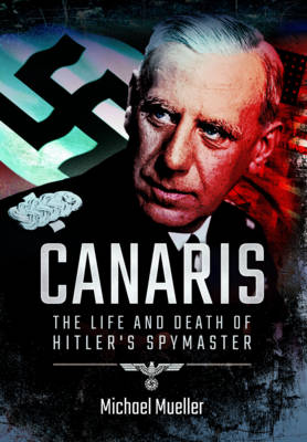 Canaris: The Life and Death of Hitler's Spymaster (Paperback)