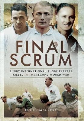 Final Scrum: International Rugby Players Killed in the Second World War (Hardback)