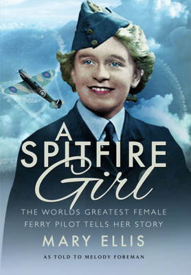 Spitfire Girl: One of the World's Greatest Female Ferry Pilots Tells Her Story (Hardback)