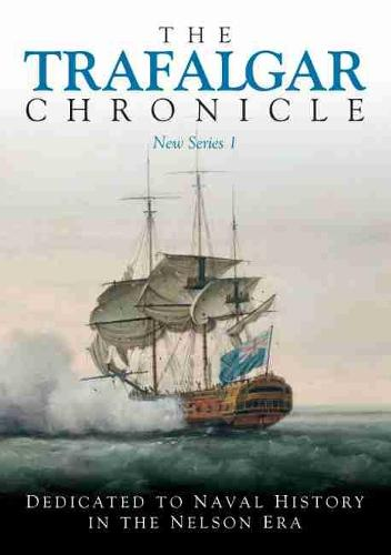 The Trafalgar Chronicle: Dedicated to Naval History in the Nelson Era No. 1 (Paperback)