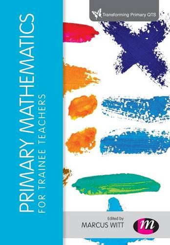 Primary Mathematics for Trainee Teachers - Transforming Primary QTS Series (Paperback)