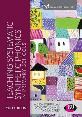 Teaching Systematic Synthetic Phonics in Primary Schools - Transforming Primary QTS Series (Paperback)