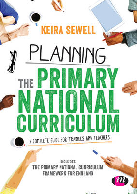 Planning the Primary National Curriculum: A complete guide for trainees and teachers (Hardback)