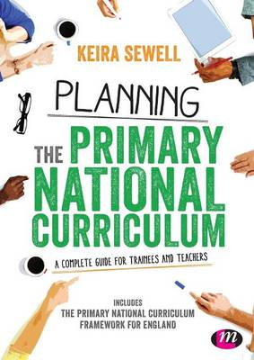 Planning the Primary National Curriculum: A complete guide for trainees and teachers (Paperback)